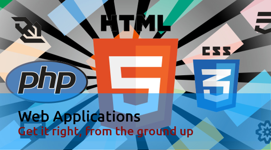 Web Applications, Get it right, from the ground up